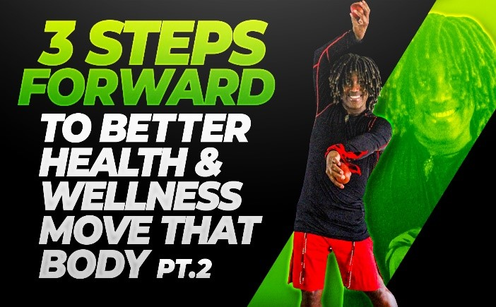 3 Steps Forward to Your Better Health & Wellness-Move That Body Pt.2