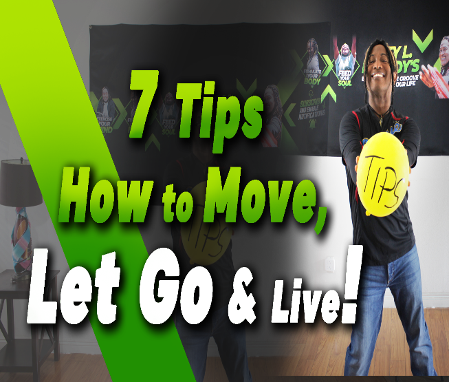 7 Tips How to Move, Let Go & Live! Pt.1 & Pt. 2